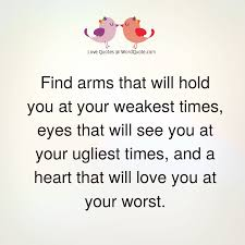 find arms that will hold you at your weakest word quote