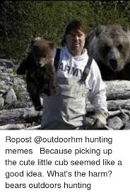 Hunting Meme - 613 ropost hunting memes because picking up the cute little