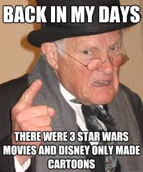 Star Wars Disney Meme - back in my days there were 3 star wars movies and disney only made