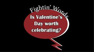 fightin u0027 words is valentine u0027s day worth celebrating u2013 the