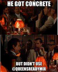 Meme Generator Goodfellas - he got concrete but didn t use queensreadymix goodfellas