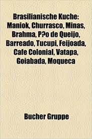 brasilianische k che brasilianische kche maniok churrasco minas brahma po de