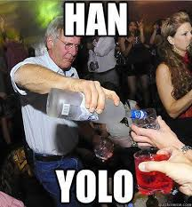 Yolo Meme - han yolo yolo know your meme