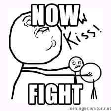 Now Kiss Meme Generator - now fight now kiss meme generator