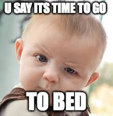 Go To Bed Meme - skeptical baby meme imgflip