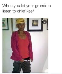 Chief Keef Meme - funny humour memes grandma chief keef random quotes sayings