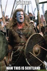 Sparta Meme - sparta naw this is scotland make a meme