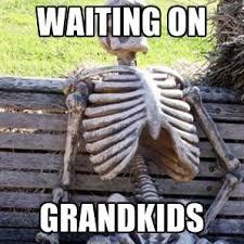 Meme Maker All The Things - waiting on grandkids waiting skeleton meme generator funny