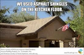 Building Memes - funny fail we used asphalt shingles on the kitchen floor roof