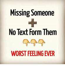 Memes In Text Form - missing someone no text form them worst feeling ever meme on