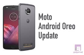 motorola android motorola android oreo 8 0 update with update timeline