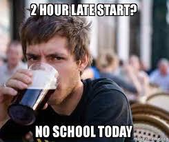 School Today Meme - 2 hour late start no school today lazy college senior make a meme
