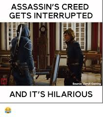 Funny Assassins Creed Memes - assassin s creed gets interrupted source zerox gaming and it s
