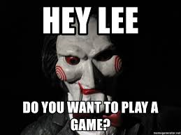 Do You Want To Play A Game Meme - hey lee do you want to play a game jigsawwww meme generator