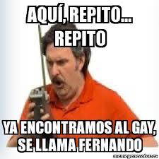 Gay Meme - meme personalizado aqu祗 repito repito ya encontramos al gay