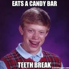 Bad Teeth Meme - eats a candy bar teeth break meme bad luck brian 26828 page 9