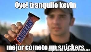 Memes De Kevin - oye tranquilo kevin mejor comete un snickers meme de comete un