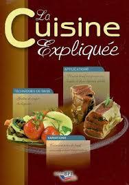 livre technique cuisine livre la cuisine expliquée techniques de base applications