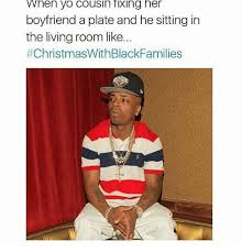 Black Christmas Meme - when yo cousin tixing her boyfriend a plate and he sitting in the
