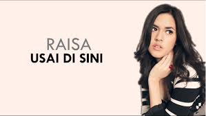 download mp3 usai disini lirik lagu raisa usai disini gratis download mp3 liriklaguvi