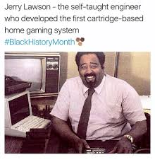 Black History Month Memes - jerry lawson the self taught engineer who developed the first