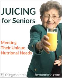 juicing for seniors meeting their unique nutritional needs