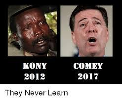 Kony Meme - kony 2012 comey 2017 never meme on me me