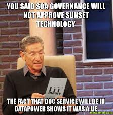 Soa Meme - you said soa governance will not approve sunset technology the