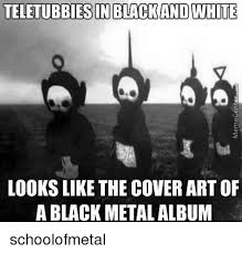 Black And White Memes - 25 best memes about black metal black metal memes