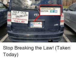 Stop Breaking The Law Meme - 25 best memes about stop breaking the law stop breaking the