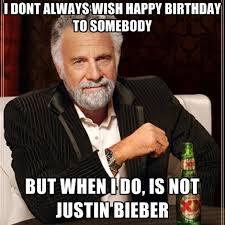 Justin Bieber Birthday Meme - i dont always wish happy birthday to somebody but when i do is not
