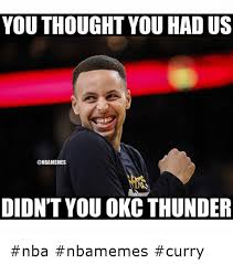 Okc Memes - you thought you had us didn t you okc thunder nba nbamemes curry