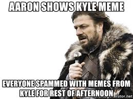 aaron shows kyle meme everyone spammed with memes from kyle for