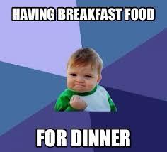 Breakfast Meme - breakfast for dinner memes