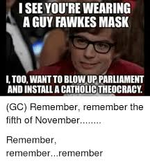 Guy Fawkes Mask Meme - i see you re wearing a guy fawkes mask itoo want to blow up