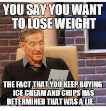 Fact Meme - you say you want to lose weight the fact that you keepbuying ice