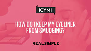 ask real simple how do i keep my eyeliner from smudging real