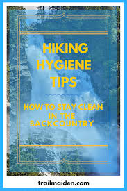 How To Clean In by Hiking Hygiene Tips U2013 How To Stay Clean In The Backcountry
