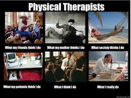 Physical Therapy Memes - physical therapists what my friends think i do what my mother