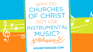why do christians celebrate thanksgiving why do churches of christ not use instrumental music house to