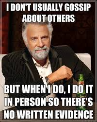 Gossip Meme - i don t usually gossip about others but when i do i do it in person