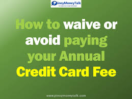 how to avoid paying your annual credit card fee u2013 pinoymoneytalk com