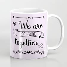 mug design for him we are so good together coffee mugs cute quotes funny unique for her