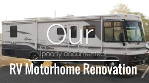 Rv Renovation by Our Poorly Documented Rv Motorhome Renovation Process Youtube