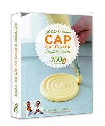 livre cap cuisine passer un cap pâtisserie avec un livre michel augustin et 750g