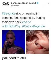 Beyonce Concert Meme - cos consequence of sound live beyonce rips off earring in concert