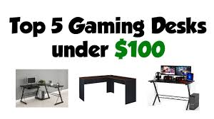 gaming desks top 5 gaming desks 100