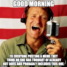 Meme Good Morning - good morning vietnam meme generator imgflip