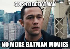 Joseph Gordon Levitt Meme - gets to be batman no more batman movies bad luck joseph gordon