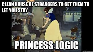 Meme Disney Princesses - clean house of strangers to get them to let you stay princess